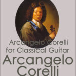Arcangelo Corelli for Classical Guitar: 23 classical guitar arrangements with music files. Arranged by John Trie.